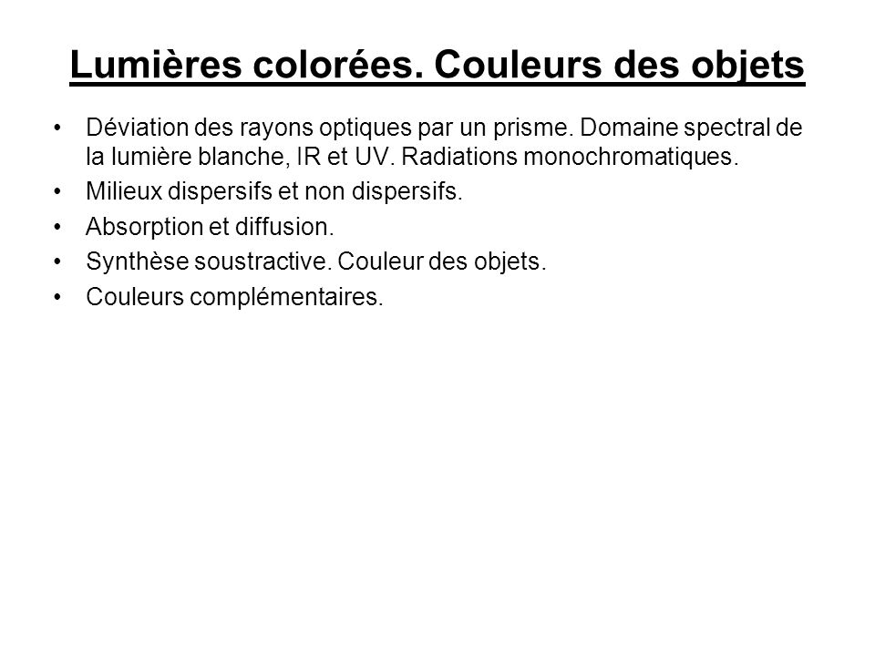 Lumières colorées. Couleurs des objets Déviation des rayons optiques par un prisme.