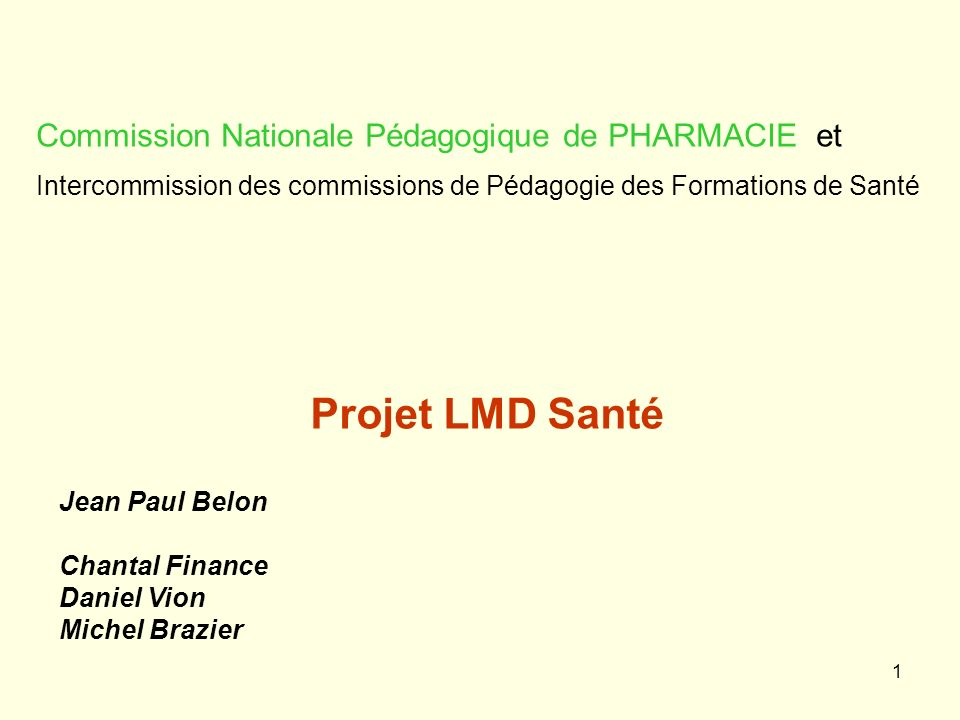 1 Projet LMD Santé Jean Paul Belon Chantal Finance Daniel Vion Michel Brazier Commission Nationale Pédagogique de PHARMACIE et Intercommission des com