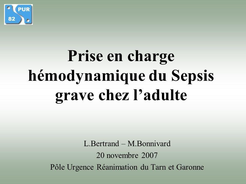 Prise en charge hémodynamique du Sepsis grave chez ladulte L.Bertrand – M.Bonnivard 20 novembre 2007 Pôle Urgence Réanimation du Tarn et Garonne