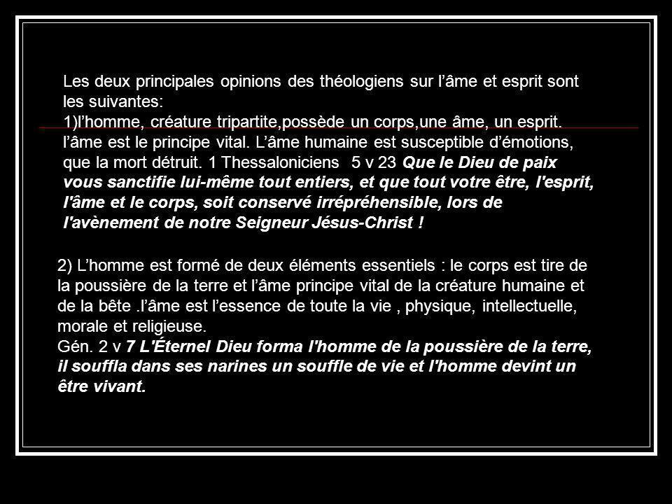 Les deux principales opinions des théologiens sur lâme et esprit sont les suivantes: 1)lhomme, créature tripartite,possède un corps,une âme, un esprit