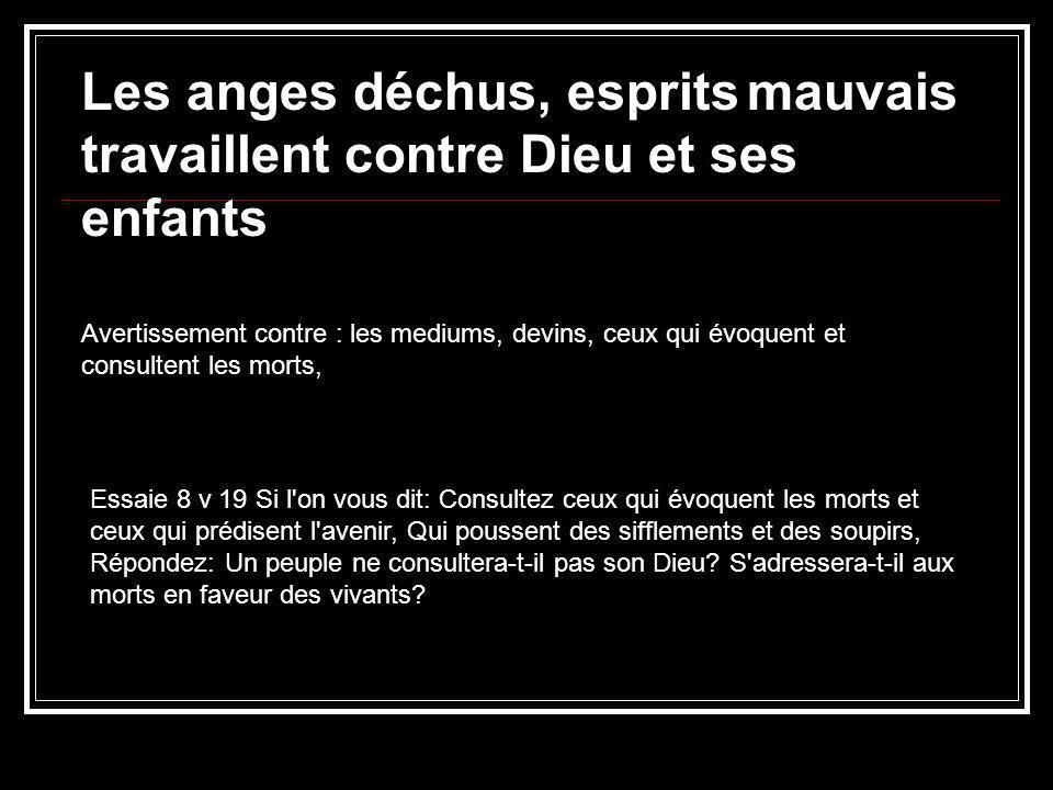 Avertissement contre : les mediums, devins, ceux qui évoquent et consultent les morts, Les anges déchus, esprits mauvais travaillent contre Dieu et se
