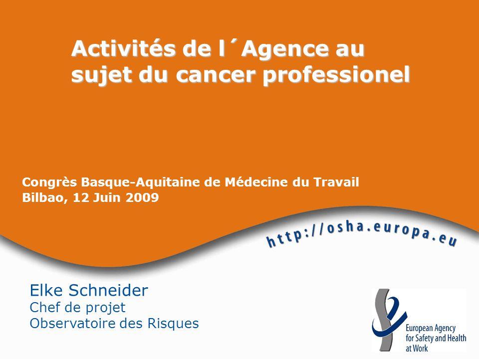 Congrès Basque-Aquitaine de Médecine du Travail Bilbao, 12 Juin 2009 Activités de l´Agence au sujet du cancer professionel Elke Schneider Chef de proj