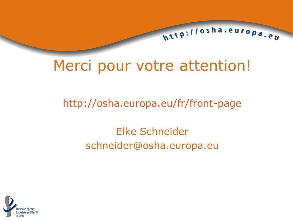Merci pour votre attention! http://osha.europa.eu/fr/front-page Elke Schneider schneider@osha.europa.eu Nos publications