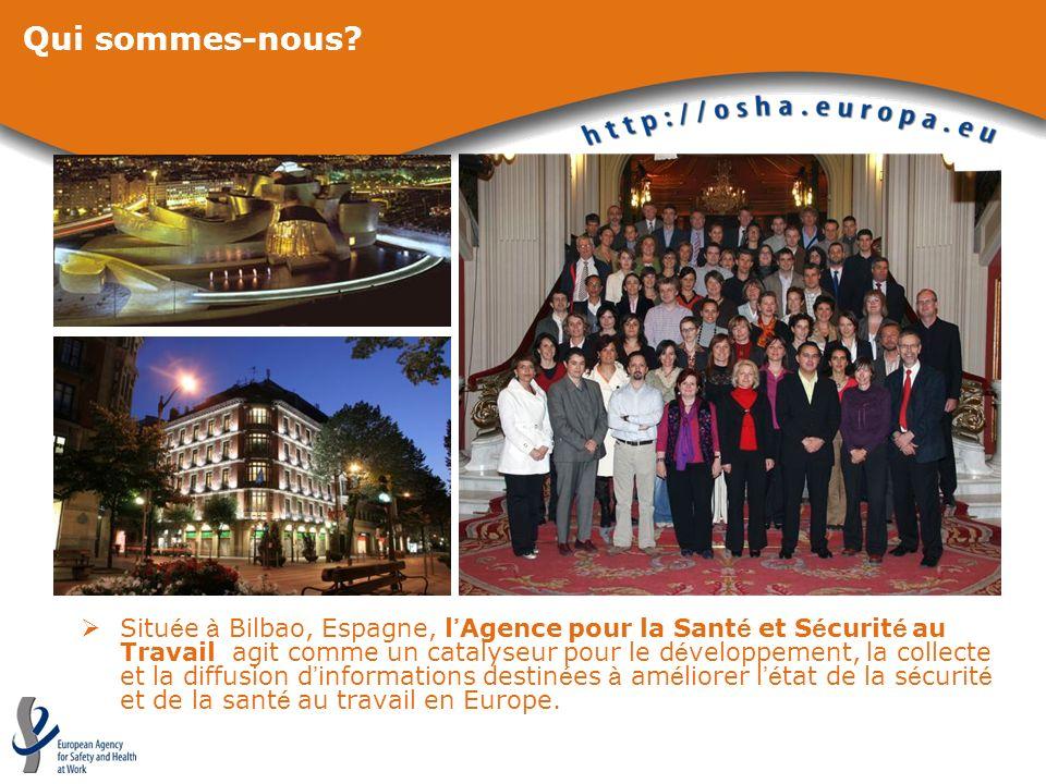 Qui sommes-nous? Situ é e à Bilbao, Espagne, l Agence pour la Sant é et S é curit é au Travail agit comme un catalyseur pour le d é veloppement, la co
