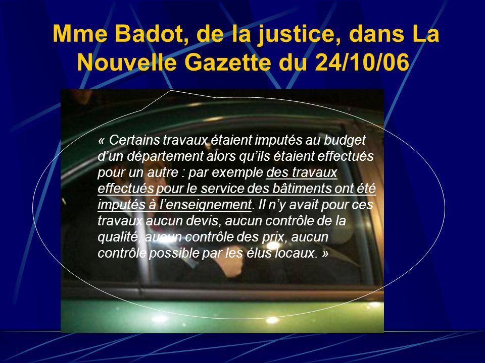 Mme Badot, de la justice, dans La Nouvelle Gazette du 24/10/06 « Certains travaux étaient imputés au budget dun département alors quils étaient effectués pour un autre : par exemple des travaux effectués pour le service des bâtiments ont été imputés à lenseignement.