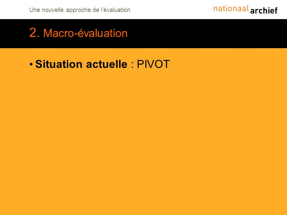 Une nouvelle approche de lévaluation 2. Macro-évaluation Situation actuelle : PIVOT