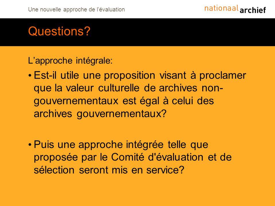 Une nouvelle approche de lévaluation Questions? Lapproche intégrale: Est-il utile une proposition visant à proclamer que la valeur culturelle de archi