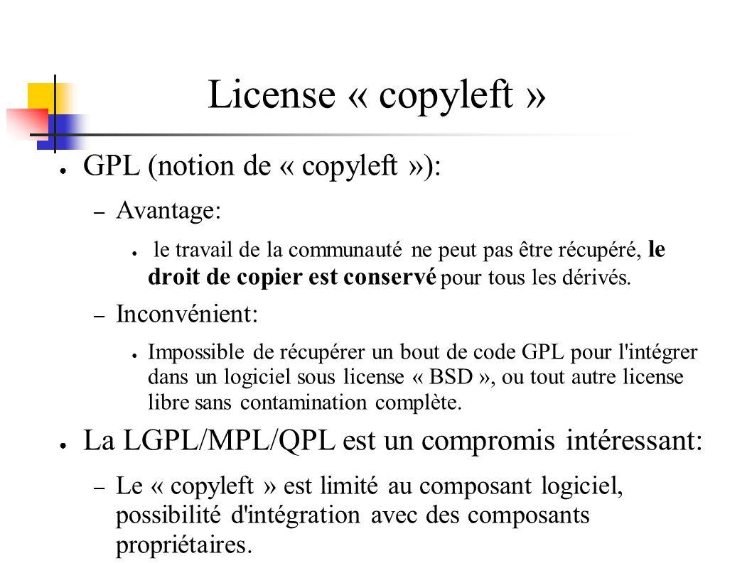 License « copyleft » GPL (notion de « copyleft »): – Avantage: le travail de la communauté ne peut pas être récupéré, le droit de copier est conservé pour tous les dérivés.