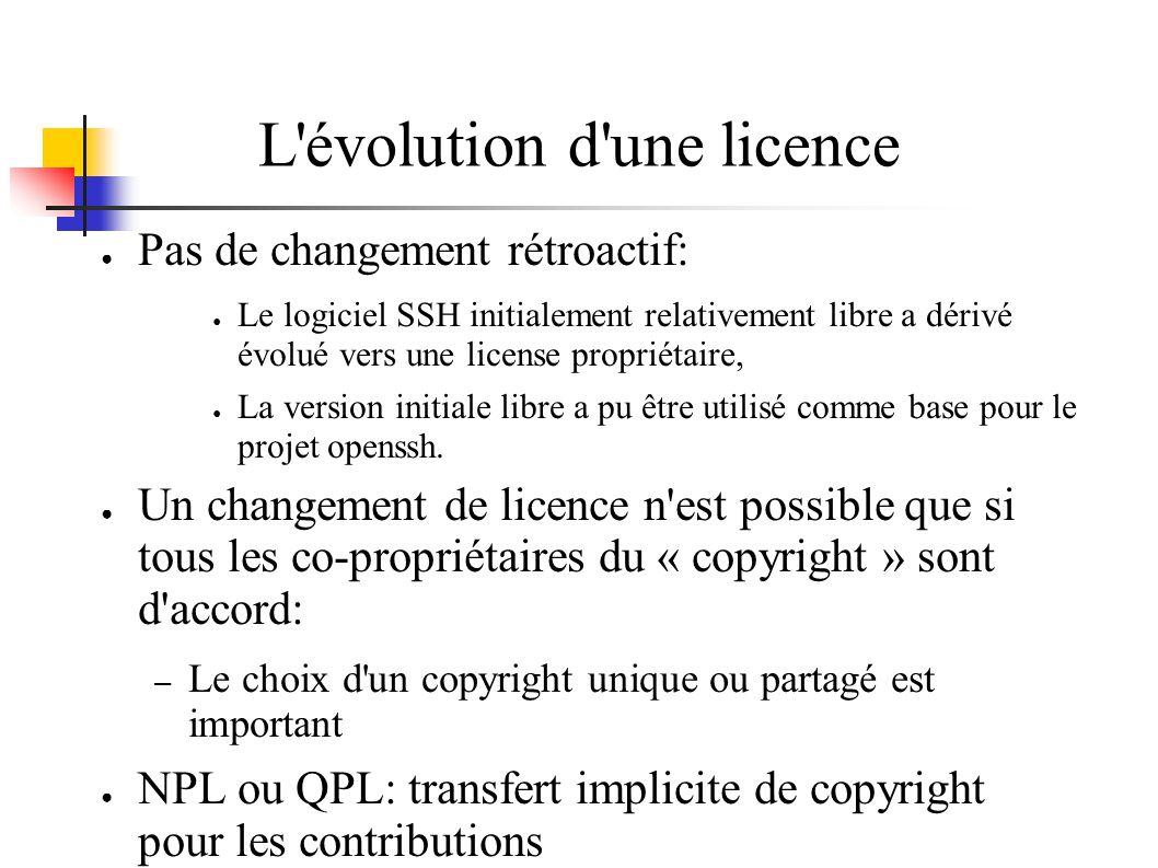L évolution d une licence Pas de changement rétroactif: Le logiciel SSH initialement relativement libre a dérivé évolué vers une license propriétaire, La version initiale libre a pu être utilisé comme base pour le projet openssh.