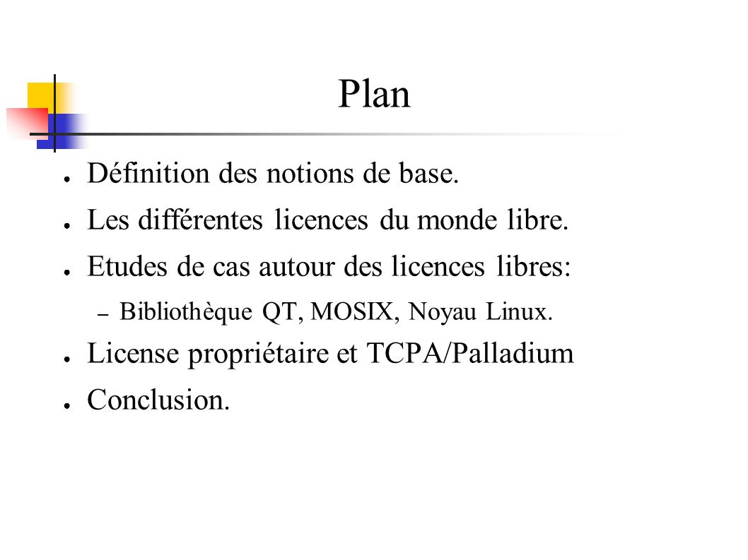 Plan Définition des notions de base. Les différentes licences du monde libre. Etudes de cas autour des licences libres: – Bibliothèque QT, MOSIX, Noya