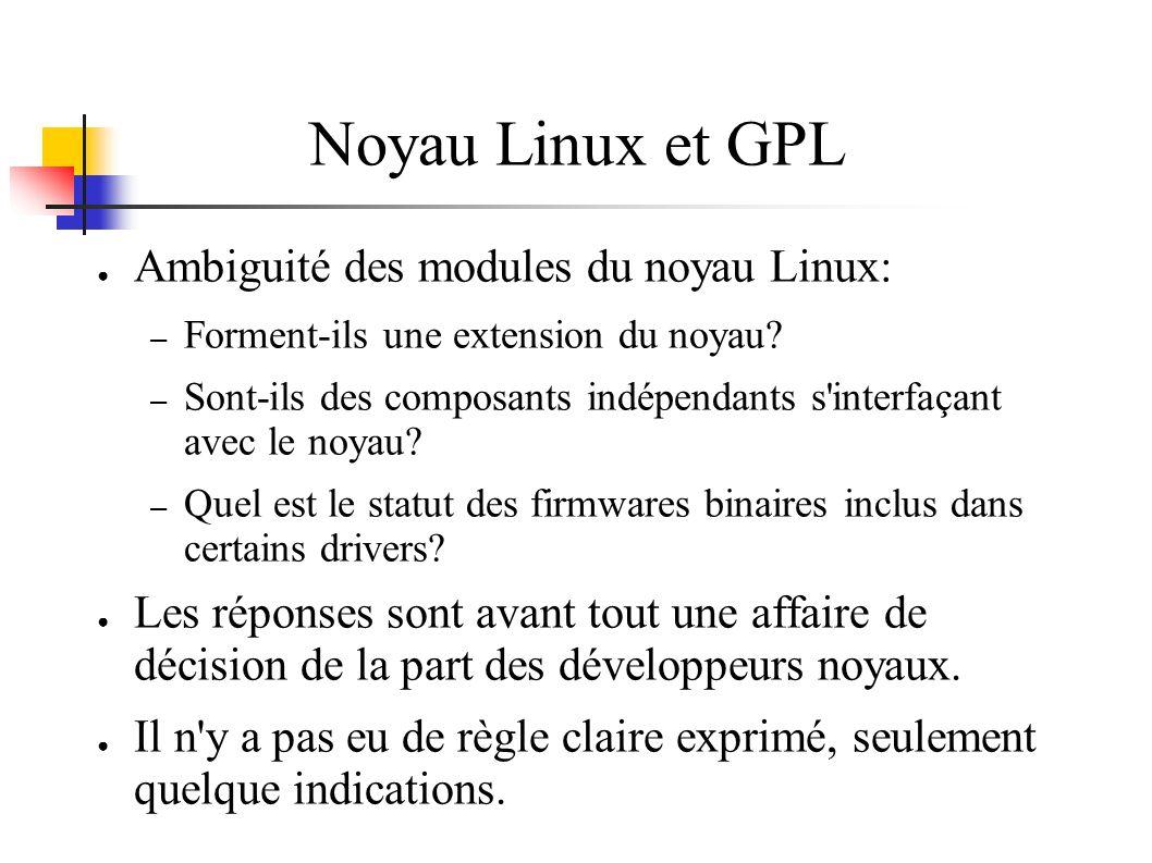 Noyau Linux et GPL Ambiguité des modules du noyau Linux: – Forment-ils une extension du noyau? – Sont-ils des composants indépendants s'interfaçant av