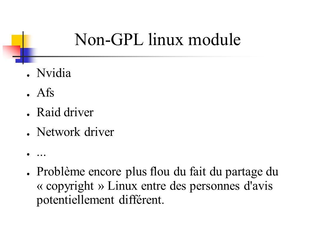 Non-GPL linux module Nvidia Afs Raid driver Network driver... Problème encore plus flou du fait du partage du « copyright » Linux entre des personnes