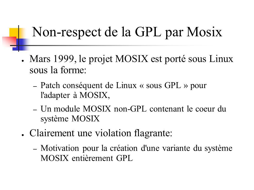 Non-respect de la GPL par Mosix Mars 1999, le projet MOSIX est porté sous Linux sous la forme: – Patch conséquent de Linux « sous GPL » pour l adapter à MOSIX, – Un module MOSIX non-GPL contenant le coeur du système MOSIX Clairement une violation flagrante: – Motivation pour la création d une variante du système MOSIX entièrement GPL
