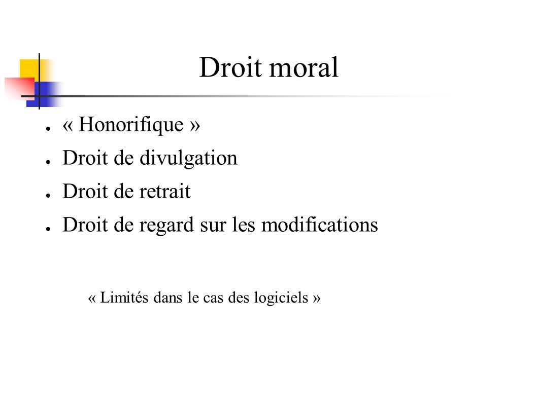Droit moral « Honorifique » Droit de divulgation Droit de retrait Droit de regard sur les modifications « Limités dans le cas des logiciels »