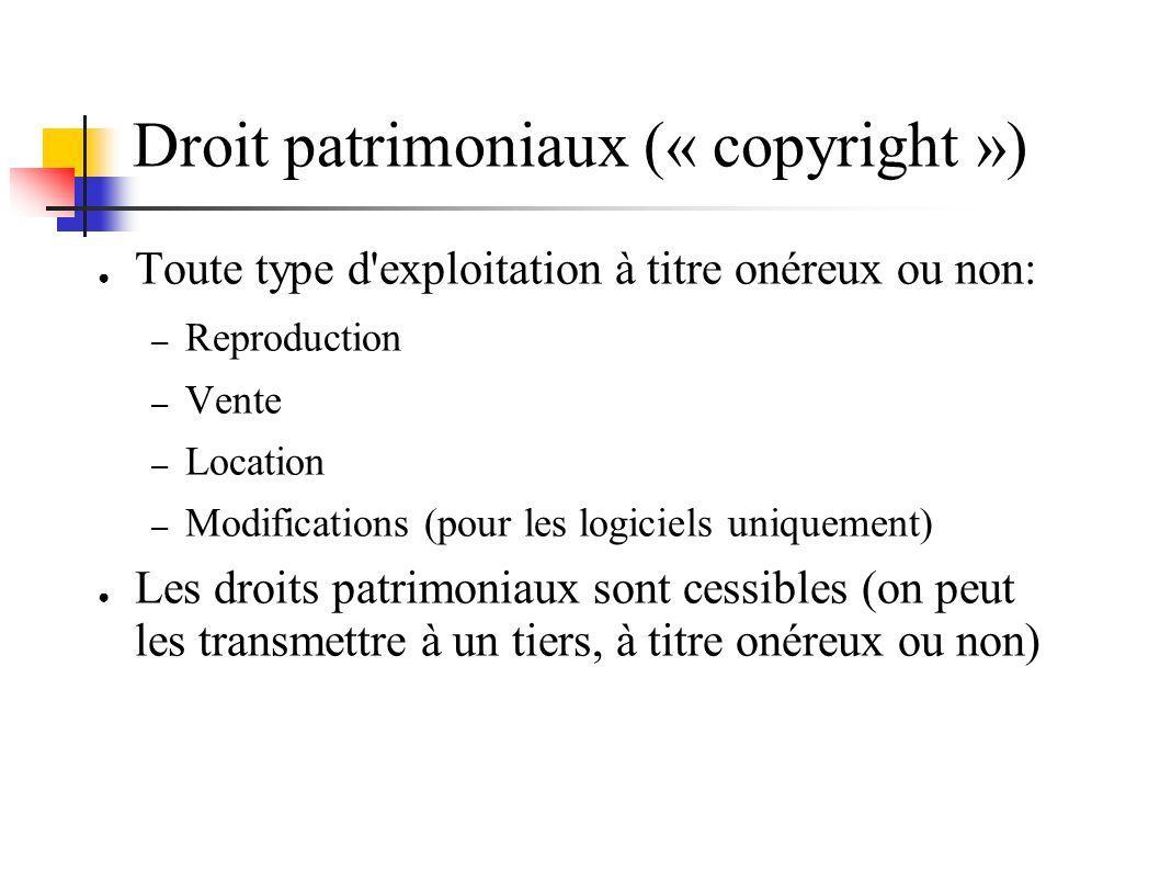 Droit patrimoniaux (« copyright ») Toute type d exploitation à titre onéreux ou non: – Reproduction – Vente – Location – Modifications (pour les logiciels uniquement) Les droits patrimoniaux sont cessibles (on peut les transmettre à un tiers, à titre onéreux ou non)