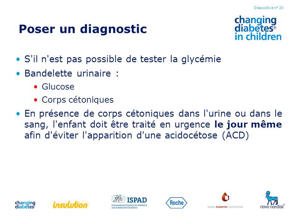 Poser un diagnostic S'il n'est pas possible de tester la glycémie Bandelette urinaire : Glucose Corps cétoniques En présence de corps cétoniques dans