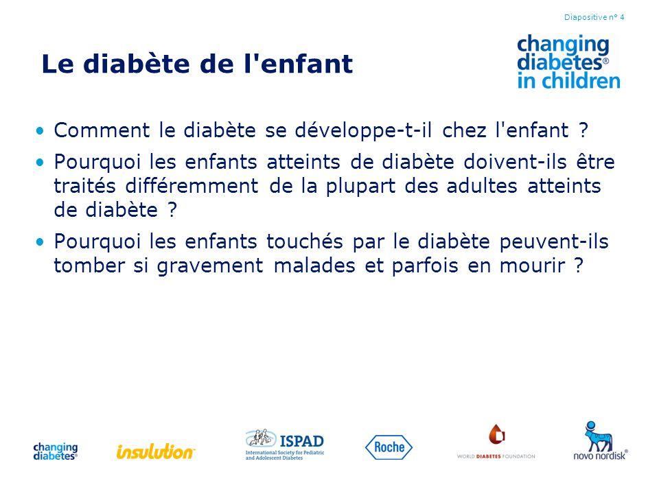 Le diabète de l'enfant Comment le diabète se développe-t-il chez l'enfant ? Pourquoi les enfants atteints de diabète doivent-ils être traités différem