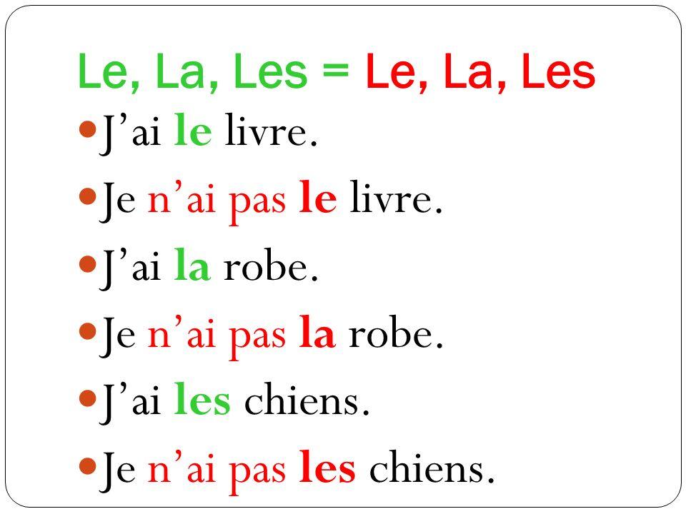Le, La, Les = Le, La, Les Jai le livre.Je nai pas le livre.