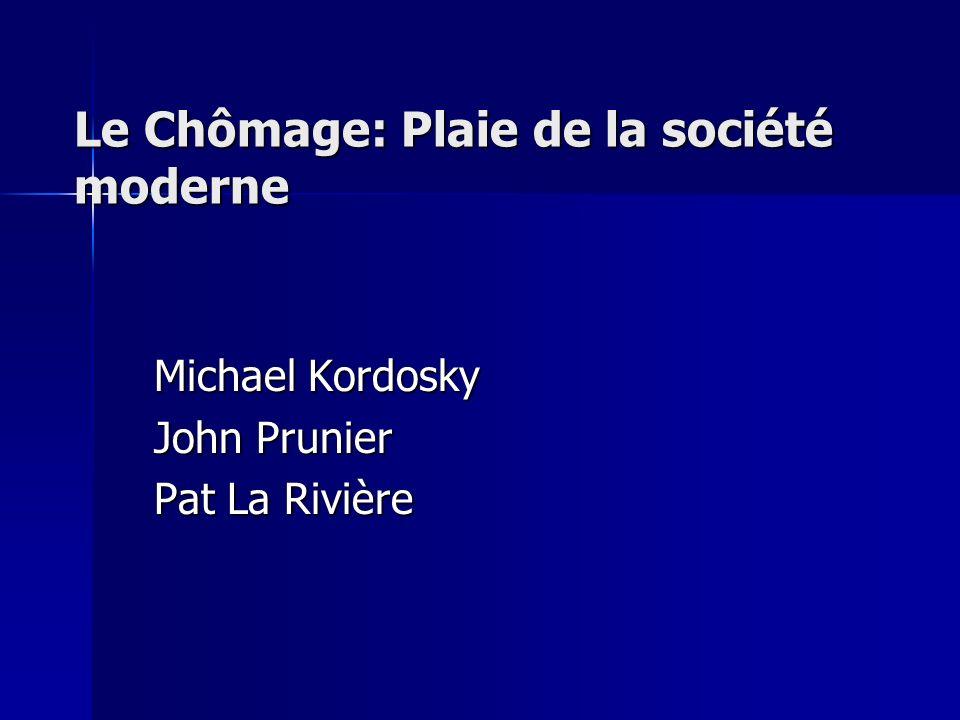 Le Chômage: Plaie de la société moderne Michael Kordosky John Prunier Pat La Rivière