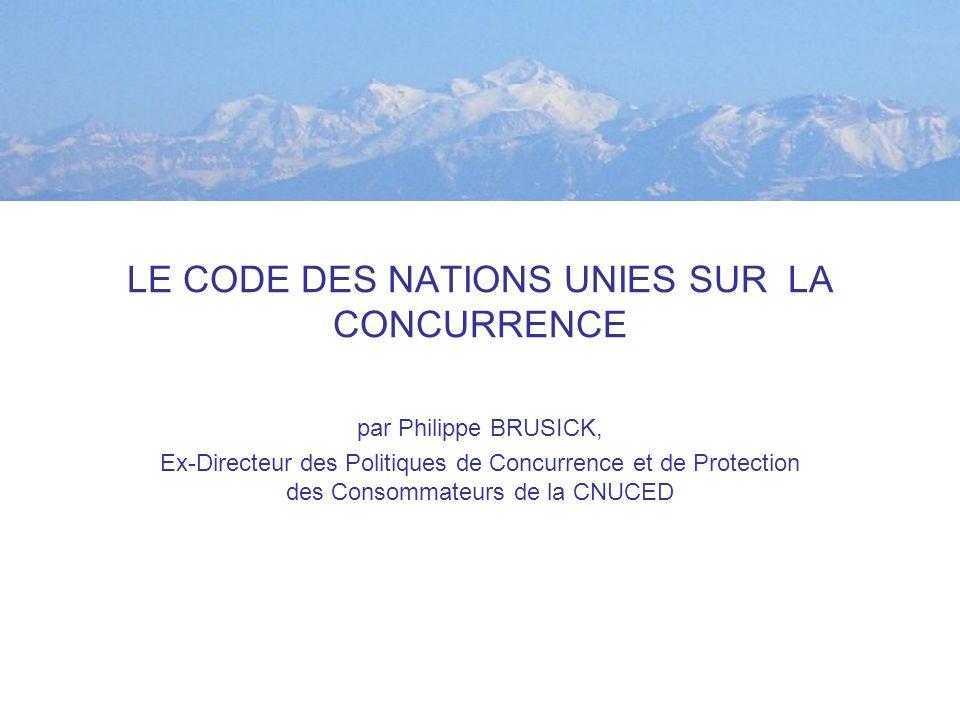 LE CODE DES NATIONS UNIES SUR LA CONCURRENCE par Philippe BRUSICK, Ex-Directeur des Politiques de Concurrence et de Protection des Consommateurs de la