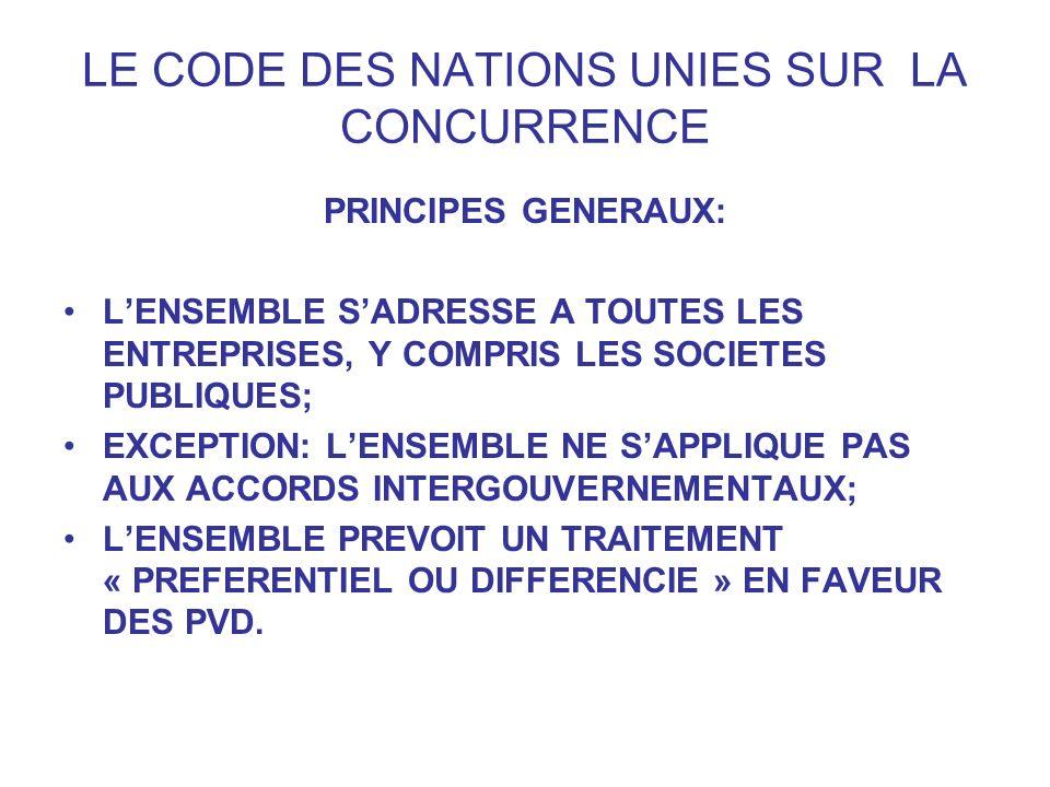 LE CODE DES NATIONS UNIES SUR LA CONCURRENCE PRINCIPES GENERAUX: LENSEMBLE SADRESSE A TOUTES LES ENTREPRISES, Y COMPRIS LES SOCIETES PUBLIQUES; EXCEPT