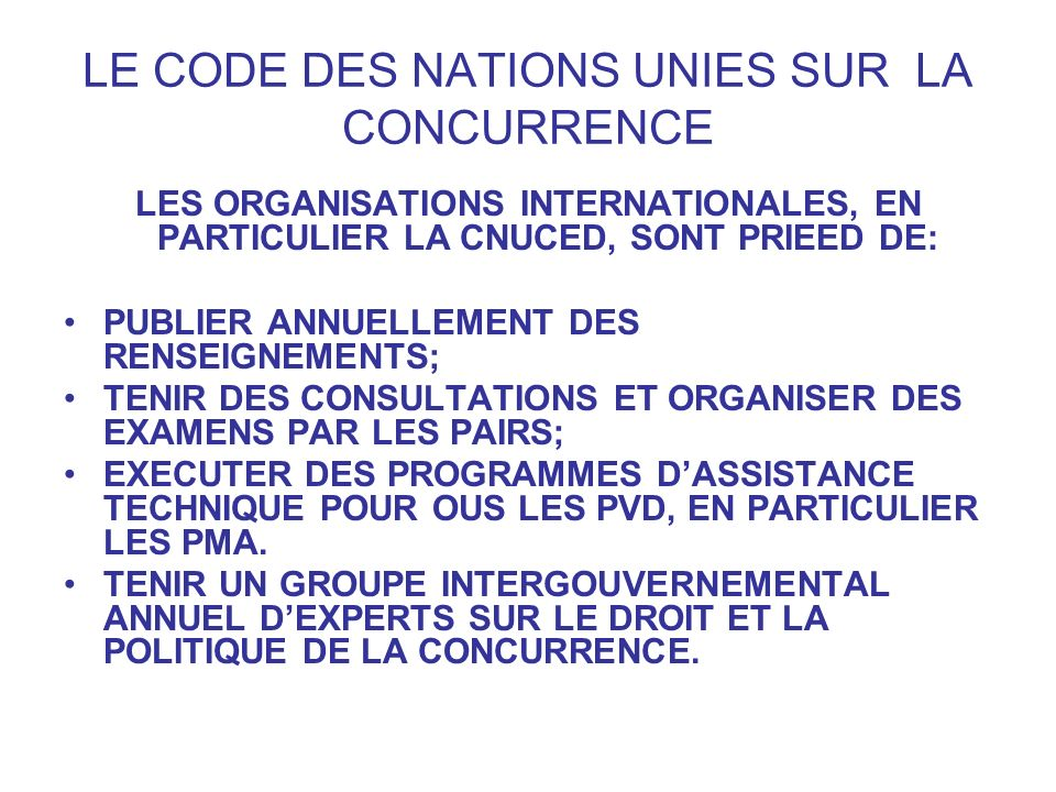 LE CODE DES NATIONS UNIES SUR LA CONCURRENCE LES ORGANISATIONS INTERNATIONALES, EN PARTICULIER LA CNUCED, SONT PRIEED DE: PUBLIER ANNUELLEMENT DES REN