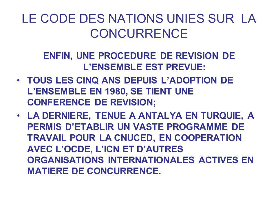 LE CODE DES NATIONS UNIES SUR LA CONCURRENCE ENFIN, UNE PROCEDURE DE REVISION DE LENSEMBLE EST PREVUE: TOUS LES CINQ ANS DEPUIS LADOPTION DE LENSEMBLE