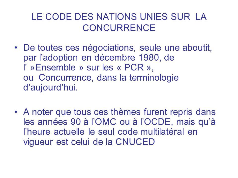 LE CODE DES NATIONS UNIES SUR LA CONCURRENCE De toutes ces négociations, seule une aboutit, par ladoption en décembre 1980, de l »Ensemble » sur les «