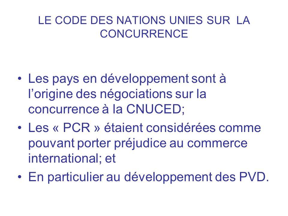 LE CODE DES NATIONS UNIES SUR LA CONCURRENCE Les pays en développement sont à lorigine des négociations sur la concurrence à la CNUCED; Les « PCR » ét