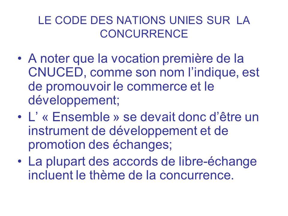 LE CODE DES NATIONS UNIES SUR LA CONCURRENCE A noter que la vocation première de la CNUCED, comme son nom lindique, est de promouvoir le commerce et l