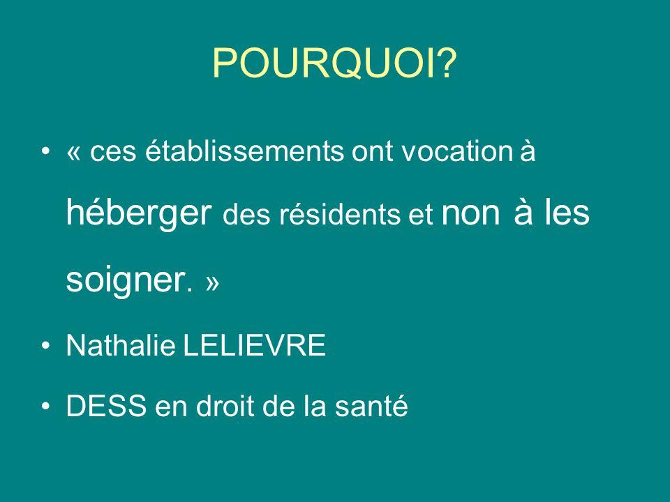 POURQUOI? « ces établissements ont vocation à héberger des résidents et non à les soigner. » Nathalie LELIEVRE DESS en droit de la santé