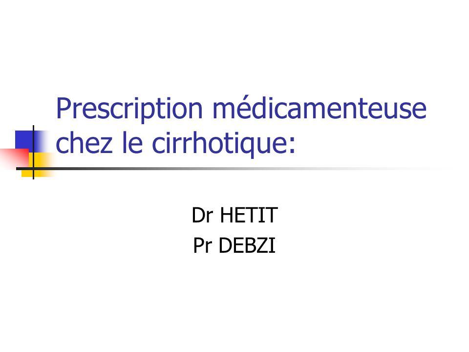 Prescription médicamenteuse chez le cirrhotique: Dr HETIT Pr DEBZI