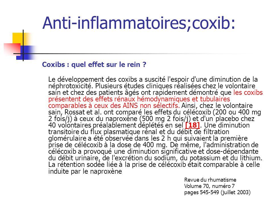 Anti-inflammatoires;coxib: Coxibs : quel effet sur le rein ? Le développement des coxibs a suscité l'espoir d'une diminution de la néphrotoxicité. Plu