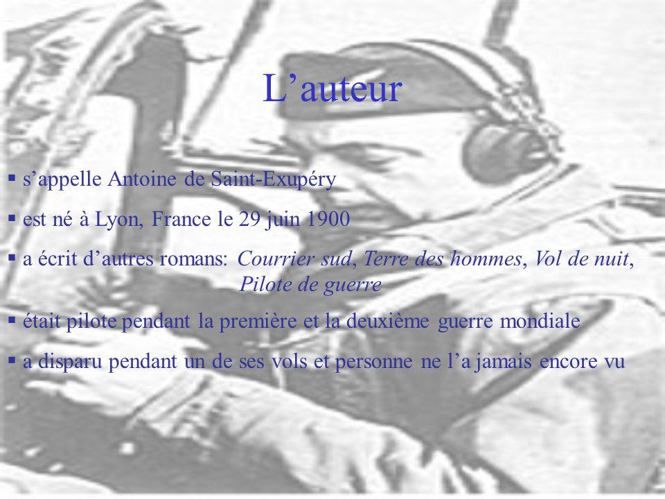 Lauteur sappelle Antoine de Saint-Exupéry est né à Lyon, France le 29 juin 1900 a écrit dautres romans: Courrier sud, Terre des hommes, Vol de nuit, Pilote de guerre était pilote pendant la première et la deuxième guerre mondiale a disparu pendant un de ses vols et personne ne la jamais encore vu