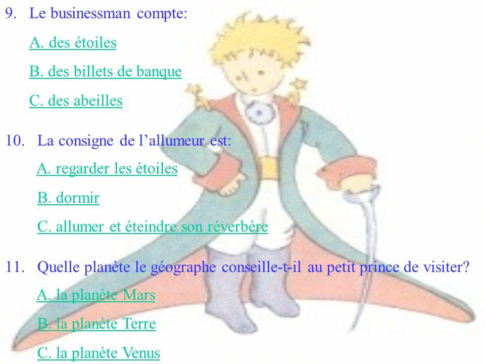 6. Le petit prince aime: A. une fleur B. un mouton C. une étoileC. une étoile 7.Le vaniteux porte un chapeau: A. pour se protéger du soleil B. parce q