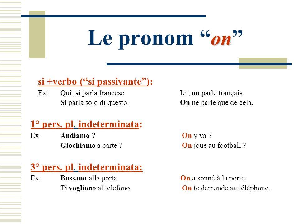 on Le pronom on si +verbo (si passivante): Ex: Qui, si parla francese. Ici, on parle français. Si parla solo di questo. On ne parle que de cela. 1° pe