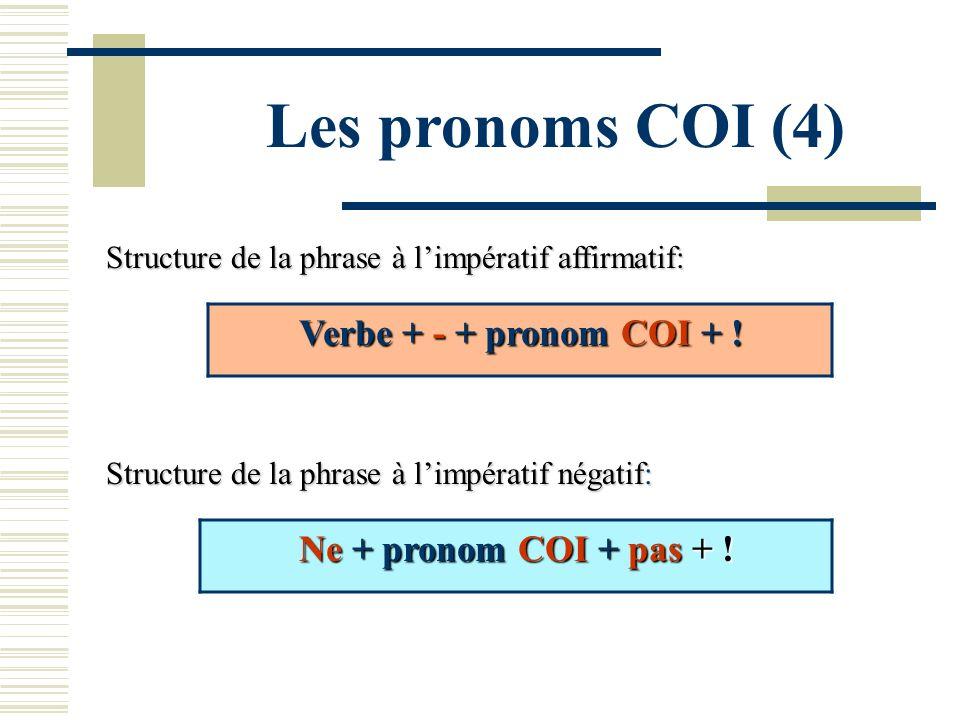 Les pronoms COI (4) Structure de la phrase à limpératif affirmatif: Structure de la phrase à limpératif négatif: Verbe + - + pronom COI + ! Ne + prono