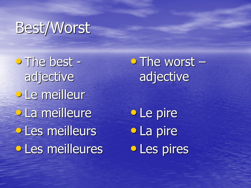 Best/Worst The best - adjective The best - adjective Le meilleur Le meilleur La meilleure La meilleure Les meilleurs Les meilleurs Les meilleures Les