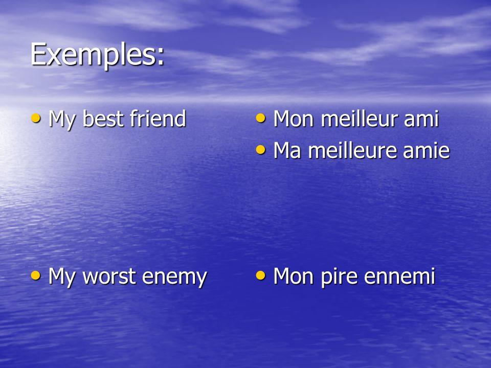 Exemples: My best friend My best friend My worst enemy My worst enemy Mon meilleur ami Mon meilleur ami Ma meilleure amie Ma meilleure amie Mon pire e