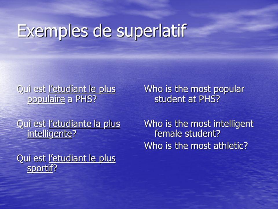 Exemples de superlatif Qui est letudiant le plus populaire a PHS? Qui est letudiante la plus intelligente? Qui est letudiant le plus sportif? Who is t
