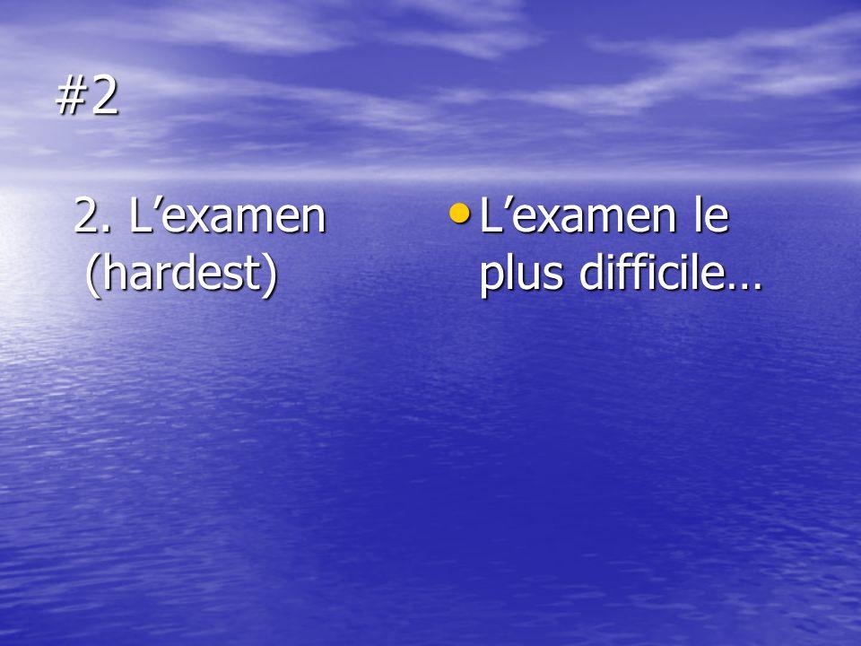 #2 2. Lexamen (hardest) 2. Lexamen (hardest) Lexamen le plus difficile… Lexamen le plus difficile…