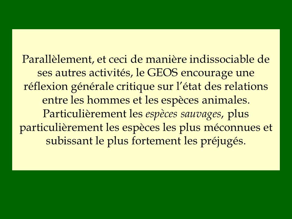 Parallèlement, et ceci de manière indissociable de ses autres activités, le GEOS encourage une réflexion générale critique sur létat des relations ent