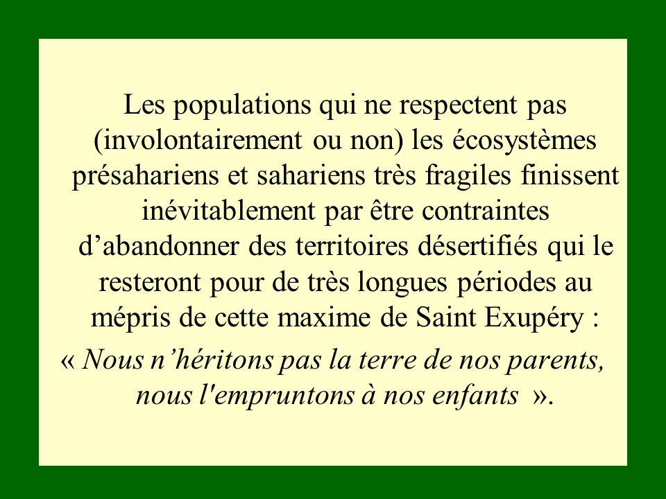 Les populations qui ne respectent pas (involontairement ou non) les écosystèmes présahariens et sahariens très fragiles finissent inévitablement par ê