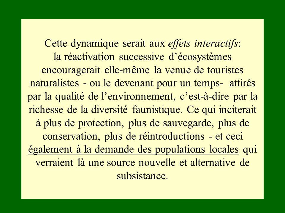 Cette dynamique serait aux effets interactifs: la réactivation successive décosystèmes encouragerait elle-même la venue de touristes naturalistes - ou