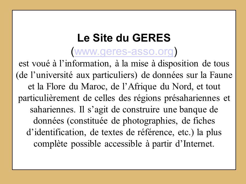 Le Site du GERES (www.geres-asso.org) est voué à linformation, à la mise à disposition de tous (de luniversité aux particuliers) de données sur la Fau