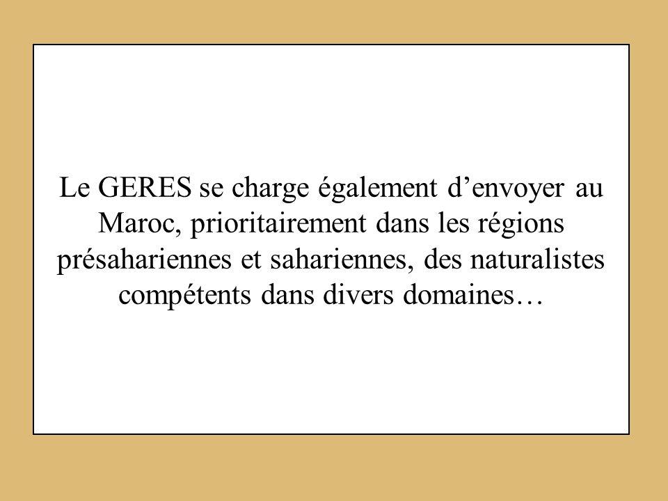 Le GERES se charge également denvoyer au Maroc, prioritairement dans les régions présahariennes et sahariennes, des naturalistes compétents dans diver