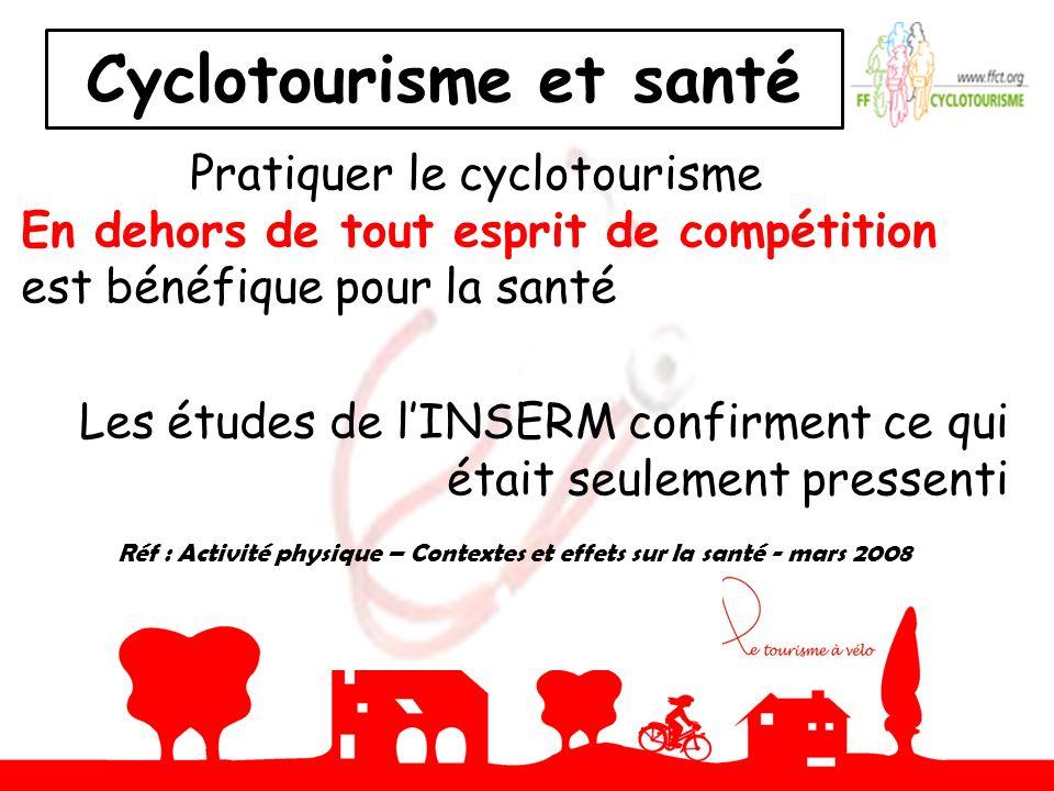 Pratiquer le cyclotourisme En dehors de tout esprit de compétition est bénéfique pour la santé Les études de lINSERM confirment ce qui était seulement