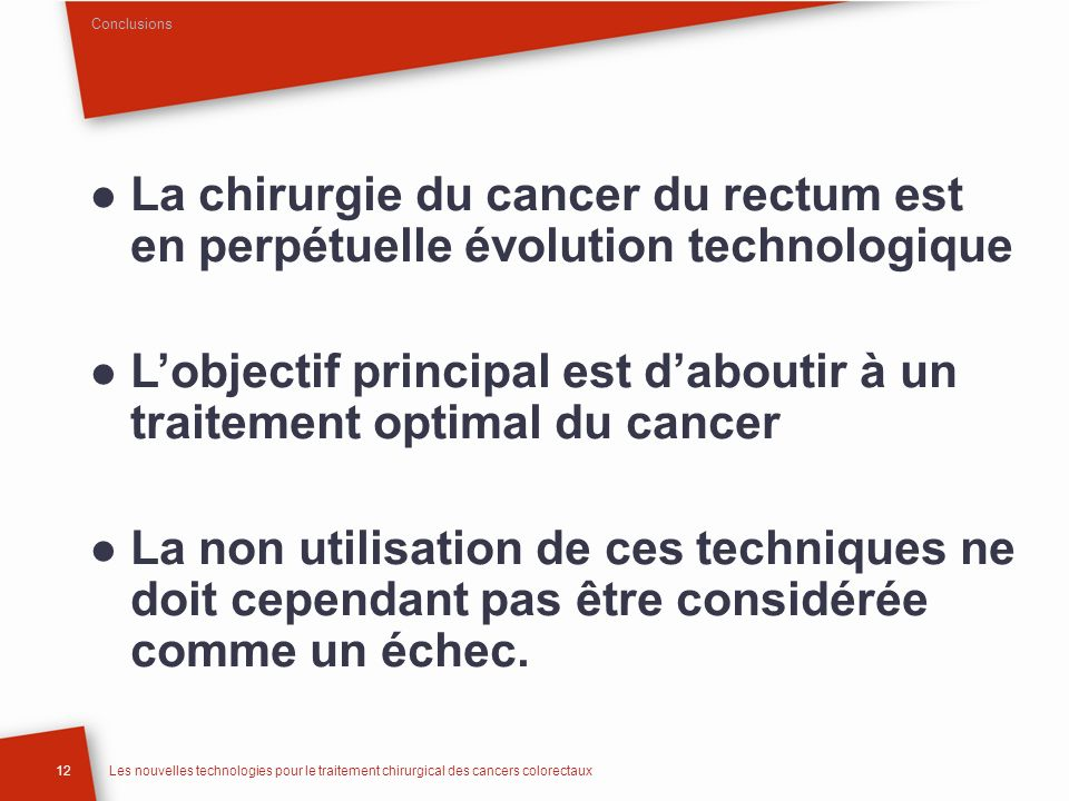 12Les nouvelles technologies pour le traitement chirurgical des cancers colorectaux La chirurgie du cancer du rectum est en perpétuelle évolution tech