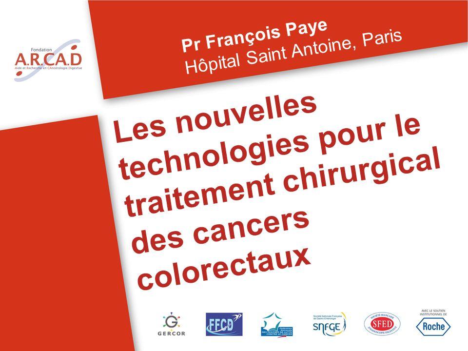 Les nouvelles technologies pour le traitement chirurgical des cancers colorectaux Pr François Paye Hôpital Saint Antoine, Paris