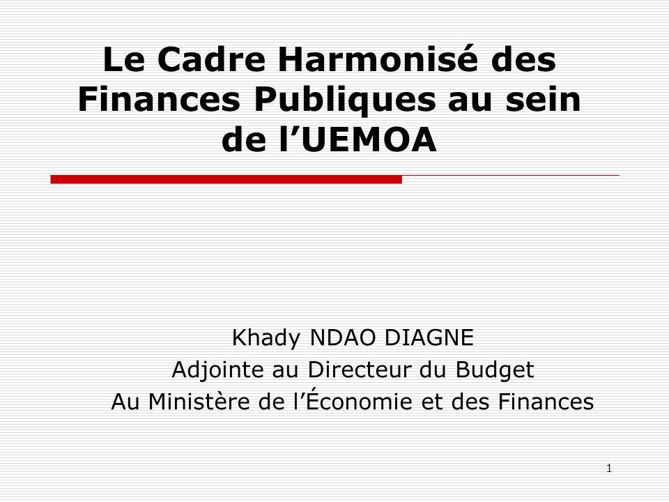 1 Le Cadre Harmonisé des Finances Publiques au sein de lUEMOA Khady NDAO DIAGNE Adjointe au Directeur du Budget Au Ministère de lÉconomie et des Finan